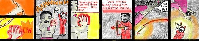 Superdude and the Arrows of Fire: Dave's Devil Skin Immune to Fire